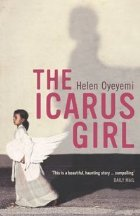 The Icarus Girl - Helen Oyeyemi