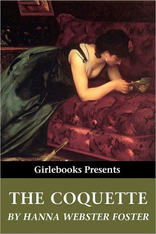 The Coquette by Hannah Webster Foster