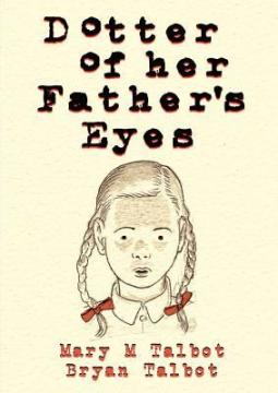 Dotter of Her Father's Eyes - Mary M Talbot and Bryan Talbot