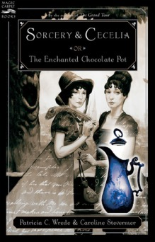 Sorcery & Cecelia: or The Enchanted Chocolate Pot - Patricia C. Wrede and Caroline Stevermer