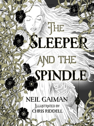 The Sleeper and the Spindle - Neil Gaiman // Illustrated by Chris Riddell // Bloomsbury, 2014
